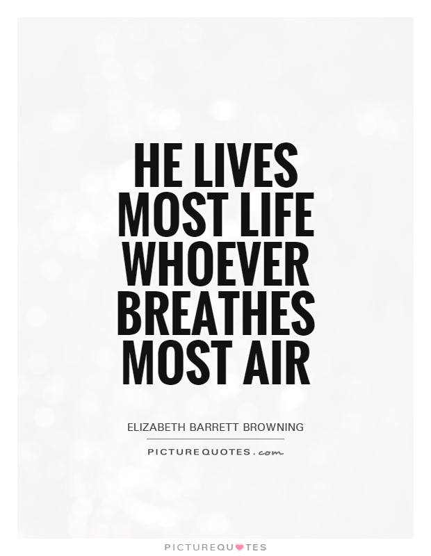 he-lives-most-life-whoever-breathes-most-air-quote-1