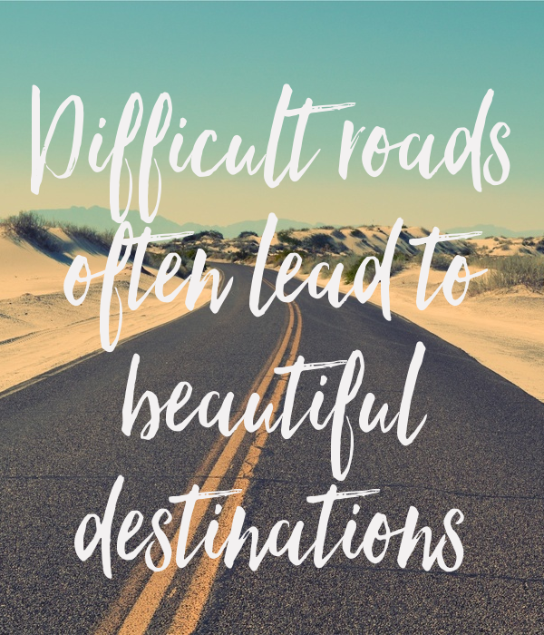 difficult-roads-often-lead-to-beautiful-destinations-6.png